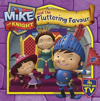 Mike the Knight and the Fluttering Favour - Mike the Knight (Paperback)