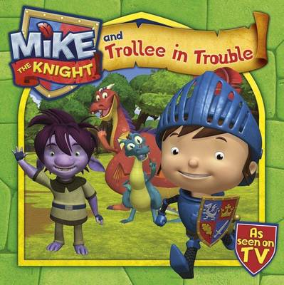 Mike the Knight and Trollee in Trouble - Mike the Knight 4 (Paperback)