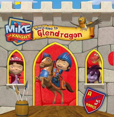 Mike the Knight: Welcome to Glendragon - Mike the Knight (Hardback)
