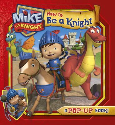 Mike the Knight: How to be a Knight - Mike the Knight (Hardback)