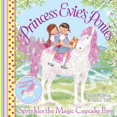 Princess Evie's Ponies: Sprinkles the Magic Cupcake Pony - Princess Evie (Paperback)