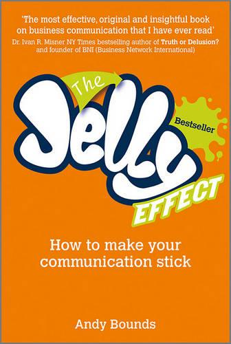 The Jelly Effect: How to Make Your Communication Stick (Paperback)