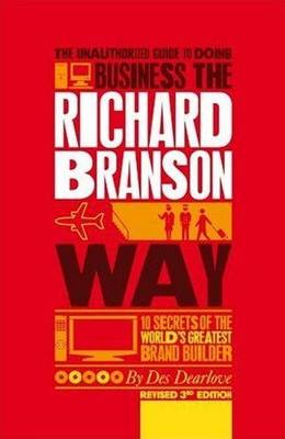The Unauthorized Guide to Doing Business the Richard Branson Way: 10 Secrets of the World's Greatest Brand Builder (Paperback)