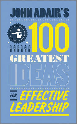 John Adair's 100 Greatest Ideas for Effective Leadership (Paperback)