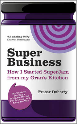 SuperBusiness: How I Started SuperJam from My Gran's Kitchen (Paperback)