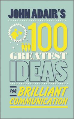John Adair's 100 Greatest Ideas for Brilliant Communication (Paperback)