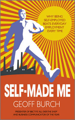 Self Made Me: Why Being Self-Employed Beats Everyday Employment (Paperback)