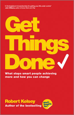 Get Things Done: What Stops Smart People Achieving More and How You Can Change (Paperback)