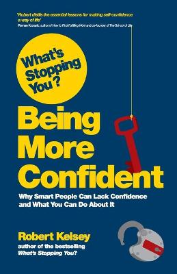 What's Stopping You? Being More Confident: Why Smart People Can Lack Confidence and What You Can Do About It (Paperback)