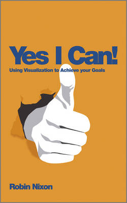 Yes, I Can!: Using Visualization To Achieve Your Goals (Paperback)