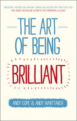 The Art of Being Brilliant: Transform Your Life by Doing What Works For You (Paperback)