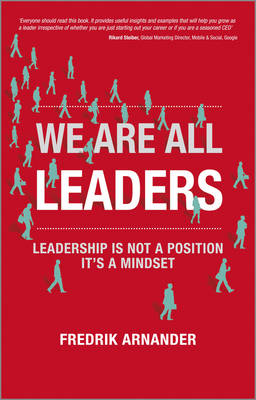 We Are All Leaders: Leadership is Not a Position, It's a Mindset (Paperback)