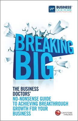 Breaking Big: The Business Doctors' No-nonsense Guide to Achieving Breakthrough Growth for Your Business (Paperback)