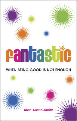 Fantastic: When Being Good is Not Enough (Paperback)