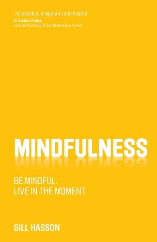 Mindfulness: Be mindful. Live in the moment. (Paperback)
