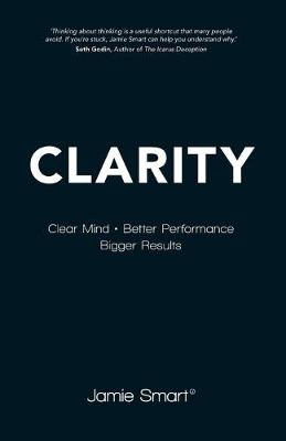 Clarity: Clear Mind, Better Performance, Bigger Results (Paperback)