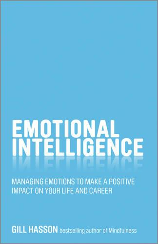 Emotional Intelligence - Managing Emotions to Make a Positive Impact on Your Life and Career (Paperback)