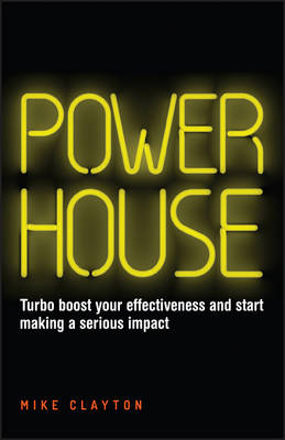 Powerhouse - Turbo Boost Your Effectiveness and Start Making a Serious Impact (Paperback)