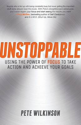 Unstoppable: Using the Power of Focus to Take Action and Achieve your Goals (Paperback)