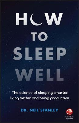 Cover of the book, How to Sleep Well: The Science of Sleeping Smarter, Living Better and Being Productive.