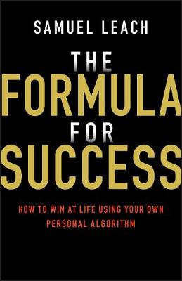 The Formula for Success: How to Win at Life Using Your Own Personal Algorithm (Paperback)