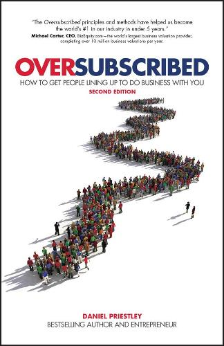 Oversubscribed: How To Get People Lining Up To Do Business With You (Paperback)