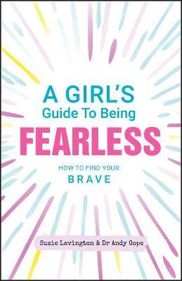 A Girl's Guide to Being Fearless: How to Find Your Brave (Paperback)