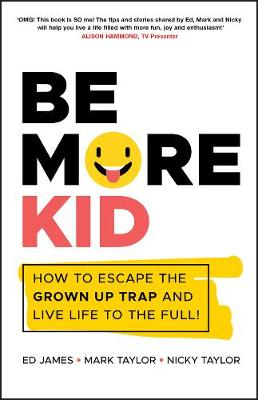 Be More Kid: How to Escape the Grown Up Trap and Live Life to the Full! (Paperback)