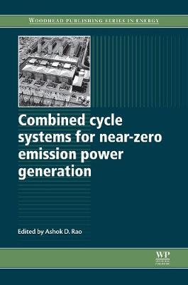 Combined Cycle Systems for Near-Zero Emission Power Generation - Woodhead Publishing Series in Energy (Hardback)