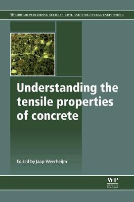 Understanding the Tensile Properties of Concrete - Woodhead Publishing Series in Civil and Structural Engineering (Hardback)