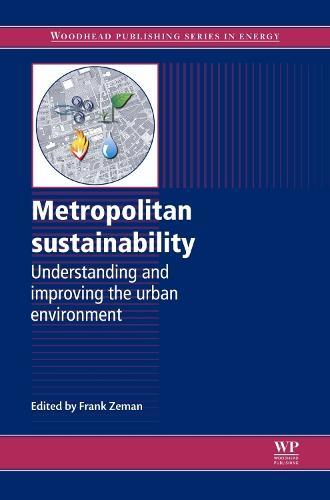 Metropolitan Sustainability: Understanding and Improving the Urban Environment - Woodhead Publishing Series in Energy (Hardback)