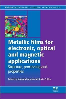 Metallic Films for Electronic, Optical and Magnetic Applications: Structure, Processing and Properties - Woodhead Publishing Series in Electronic and Optical Materials (Hardback)