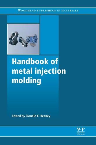 Handbook of Metal Injection Molding - Woodhead Publishing Series in Metals and Surface Engineering (Hardback)