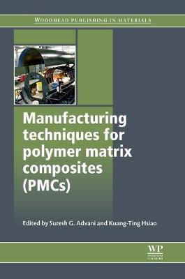 Manufacturing Techniques for Polymer Matrix Composites (PMCs) - Woodhead Publishing Series in Composites Science and Engineering (Hardback)