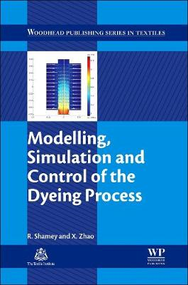 Modelling, Simulation and Control of the Dyeing Process - Woodhead Publishing Series in Textiles (Hardback)