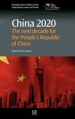 China 2020: The Next Decade for the People's Republic of China - Chandos Asian Studies: Contemporary Issues and Trends (Hardback)