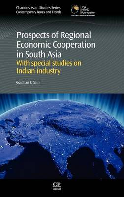 Prospects of Regional Economic Cooperation in South Asia: With Special Studies on Indian Industry - Chandos Asian Studies: Contemporary Issues and Trends (Hardback)