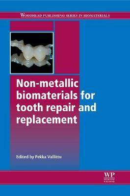 Non-Metallic Biomaterials for Tooth Repair and Replacement - Woodhead Publishing Series in Biomaterials (Hardback)
