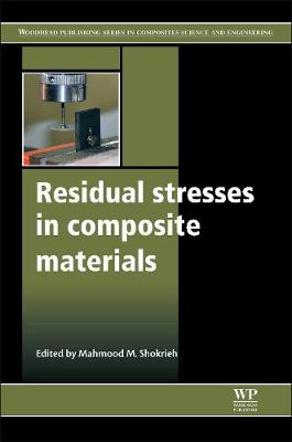 Residual Stresses in Composite Materials - Woodhead Publishing Series in Composites Science and Engineering (Hardback)
