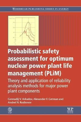 Probabilistic Safety Assessment for Optimum Nuclear Power Plant Life Management (PLiM): Theory and Application of Reliability Analysis Methods for Major Power Plant Components - Woodhead Publishing Series in Energy (Hardback)