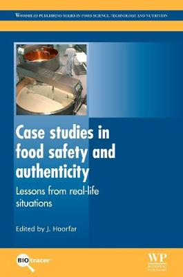 Case Studies in Food Safety and Authenticity: Lessons from Real-Life Situations - Woodhead Publishing Series in Food Science, Technology and Nutrition (Hardback)