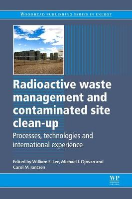 Radioactive Waste Management and Contaminated Site Clean-Up: Processes, Technologies and International Experience - Woodhead Publishing Series in Energy (Hardback)