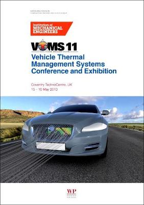 Vehicle Thermal Management Systems Conference Proceedings (VTMS11): 15-16 May 2013, Coventry Technocentre, UK (Paperback)