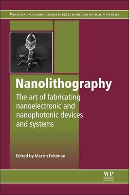 Nanolithography: The Art of Fabricating Nanoelectronic and Nanophotonic Devices and Systems - Woodhead Publishing Series in Electronic and Optical Materials (Hardback)