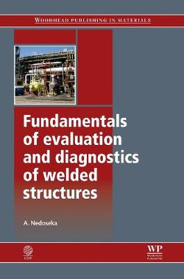 Fundamentals of Evaluation and Diagnostics of Welded Structures - Woodhead Publishing Series in Welding and Other Joining Technologies (Hardback)
