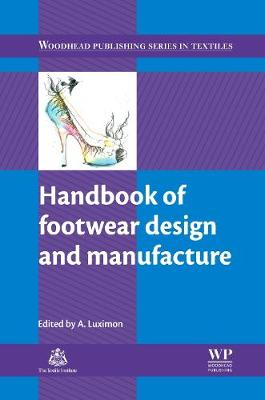 Handbook of Footwear Design and Manufacture - Woodhead Publishing Series in Textiles (Hardback)
