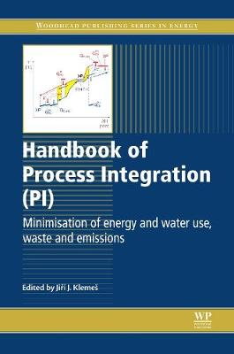 Handbook of Process Integration (PI): Minimisation of Energy and Water Use, Waste and Emissions - Woodhead Publishing Series in Energy (Hardback)