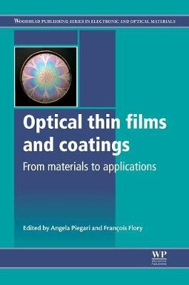 Optical Thin Films and Coatings: From Materials to Applications - Woodhead Publishing Series in Electronic and Optical Materials (Hardback)