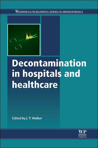 Decontamination in Hospitals and Healthcare - Woodhead Publishing Series in Biomaterials (Hardback)