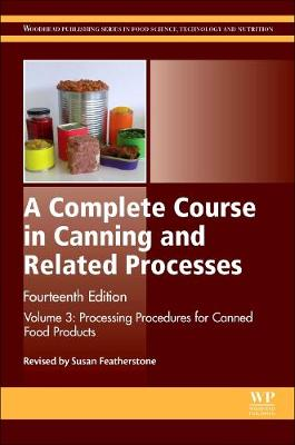 A Complete Course in Canning and Related Processes: Volume 3 Processing Procedures for Canned Food Products - Woodhead Publishing Series in Food Science, Technology and Nutrition (Hardback)